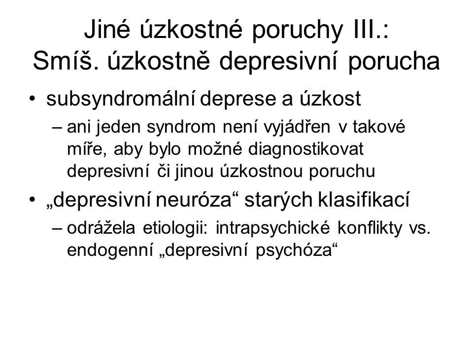 Jiné úzkostné poruchy III.: Smíš. úzkostně depresivní porucha subsyndromální deprese a úzkost –ani jeden syndrom není vyjádřen v takové míře, aby bylo