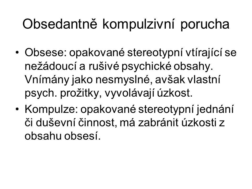 Obsedantně kompulzivní porucha Obsese: opakované stereotypní vtírající se nežádoucí a rušivé psychické obsahy. Vnímány jako nesmyslné, avšak vlastní p