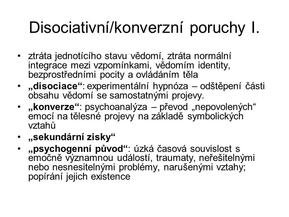 Disociativní/konverzní poruchy I. ztráta jednotícího stavu vědomí, ztráta normální integrace mezi vzpomínkami, vědomím identity, bezprostředními pocit