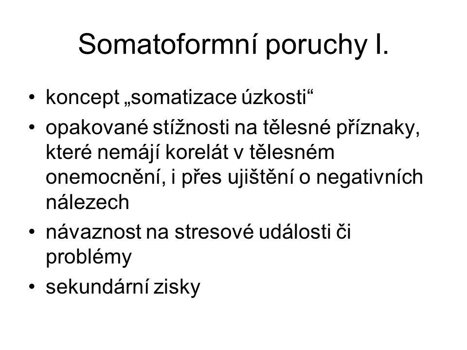 """Somatoformní poruchy I. koncept """"somatizace úzkosti"""" opakované stížnosti na tělesné příznaky, které nemájí korelát v tělesném onemocnění, i přes ujišt"""