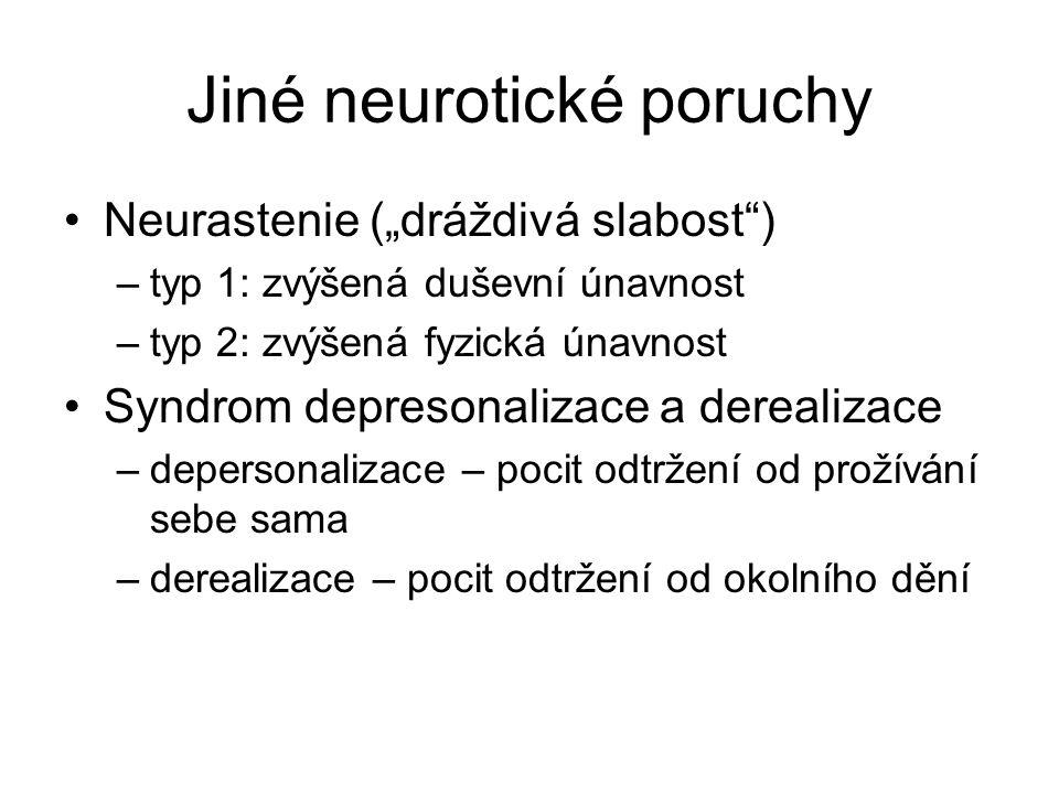 """Jiné neurotické poruchy Neurastenie (""""dráždivá slabost"""") –typ 1: zvýšená duševní únavnost –typ 2: zvýšená fyzická únavnost Syndrom depresonalizace a d"""