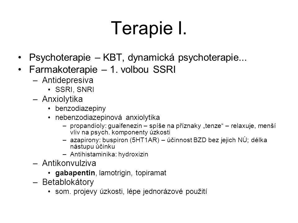 Terapie I. Psychoterapie – KBT, dynamická psychoterapie... Farmakoterapie – 1. volbou SSRI –Antidepresiva SSRI, SNRI –Anxiolytika benzodiazepiny neben