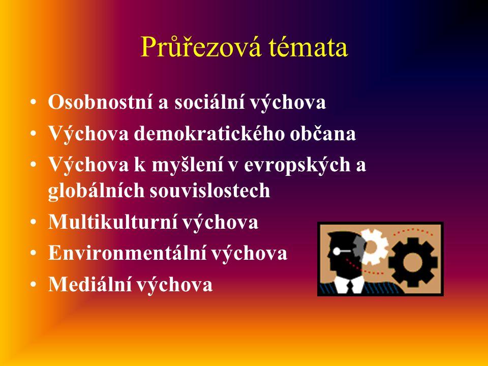 Průřezová témata Osobnostní a sociální výchova Výchova demokratického občana Výchova k myšlení v evropských a globálních souvislostech Multikulturní výchova Environmentální výchova Mediální výchova