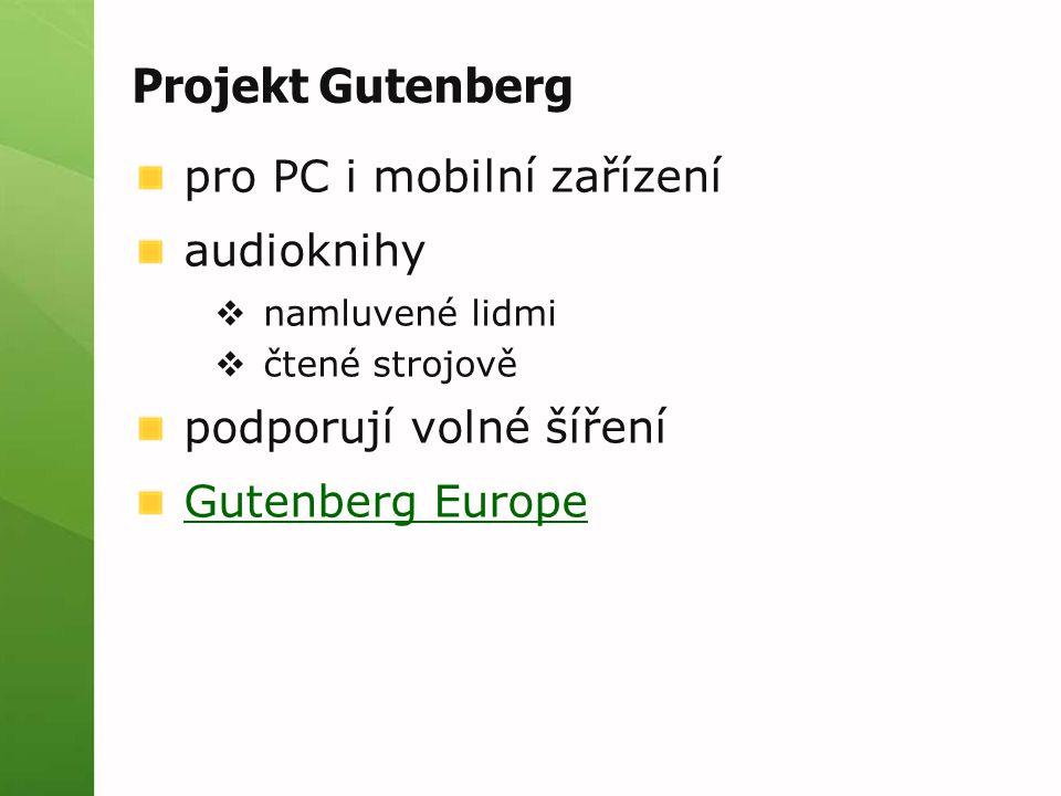 Projekt Gutenberg pro PC i mobilní zařízení audioknihy  namluvené lidmi  čtené strojově podporují volné šíření Gutenberg Europe
