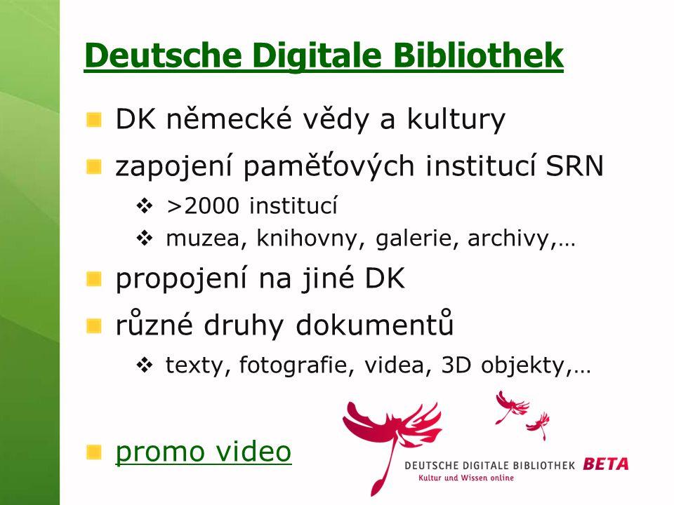 Deutsche Digitale Bibliothek DK německé vědy a kultury zapojení paměťových institucí SRN  >2000 institucí  muzea, knihovny, galerie, archivy,… propojení na jiné DK různé druhy dokumentů  texty, fotografie, videa, 3D objekty,… promo video