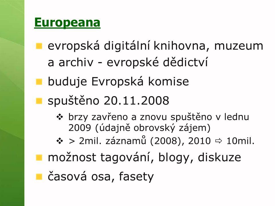Europeana evropská digitální knihovna, muzeum a archiv - evropské dědictví buduje Evropská komise spuštěno 20.11.2008  brzy zavřeno a znovu spuštěno v lednu 2009 (údajně obrovský zájem)  > 2mil.