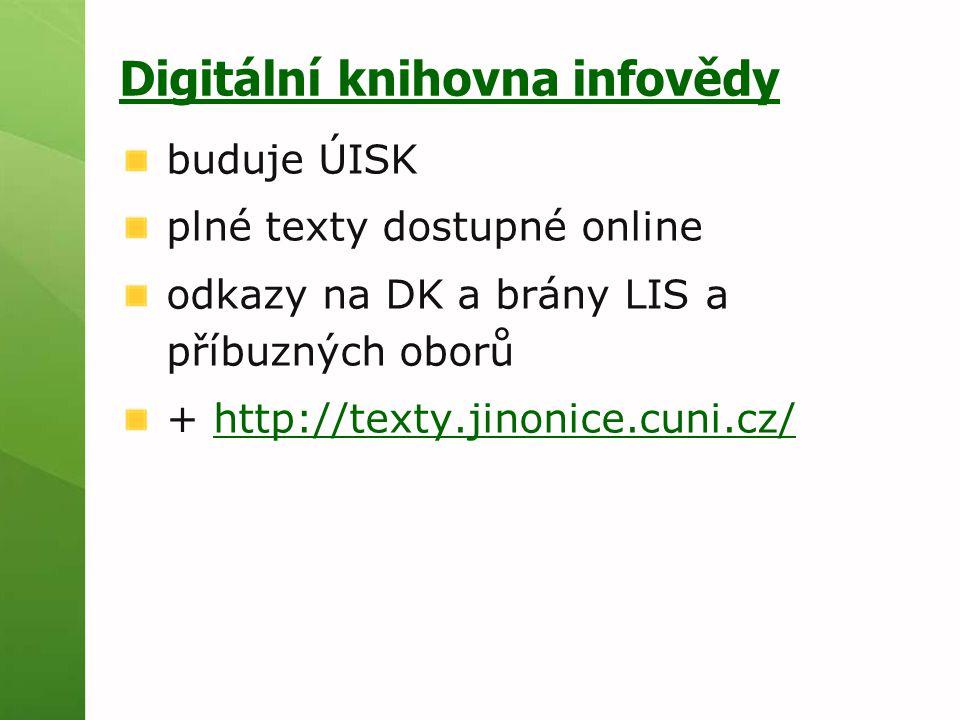 Digitální knihovna infovědy buduje ÚISK plné texty dostupné online odkazy na DK a brány LIS a příbuzných oborů + http://texty.jinonice.cuni.cz/http://texty.jinonice.cuni.cz/