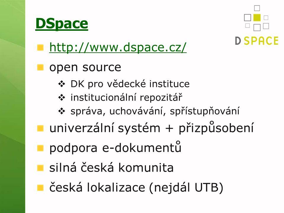 DSpace http://www.dspace.cz/ open source  DK pro vědecké instituce  institucionální repozitář  správa, uchovávání, spřístupňování univerzální systém + přizpůsobení podpora e-dokumentů silná česká komunita česká lokalizace (nejdál UTB)