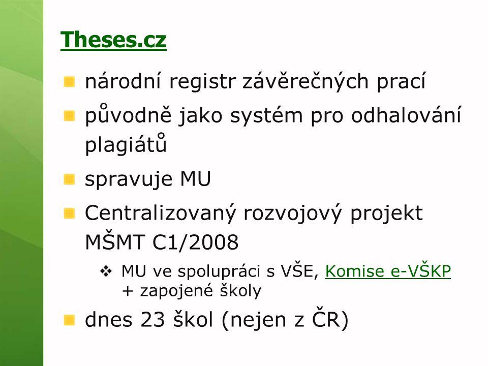 Theses.cz národní registr závěrečných prací původně jako systém pro odhalování plagiátů spravuje MU Centralizovaný rozvojový projekt MŠMT C1/2008  MU ve spolupráci s VŠE, Komise e-VŠKP + zapojené školyKomise e-VŠKP dnes 23 škol (nejen z ČR)