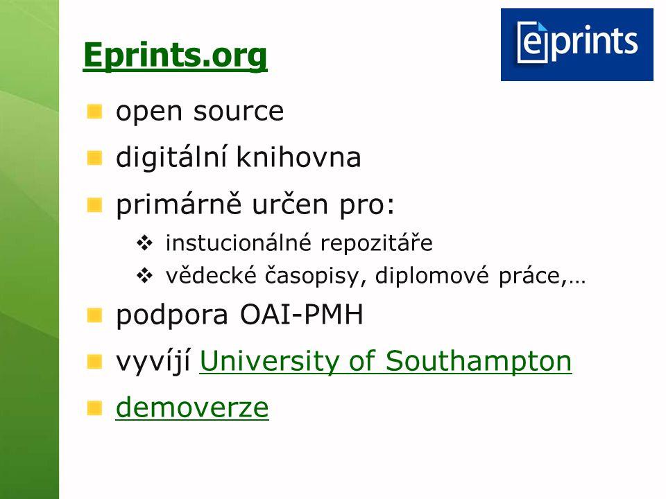 Eprints.org open source digitální knihovna primárně určen pro:  instucionálné repozitáře  vědecké časopisy, diplomové práce,… podpora OAI-PMH vyvíjí University of SouthamptonUniversity of Southampton demoverze