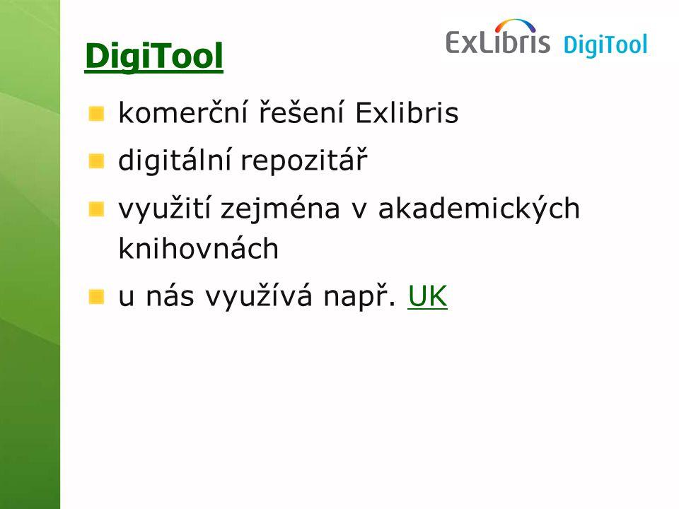 DigiTool komerční řešení Exlibris digitální repozitář využití zejména v akademických knihovnách u nás využívá např.