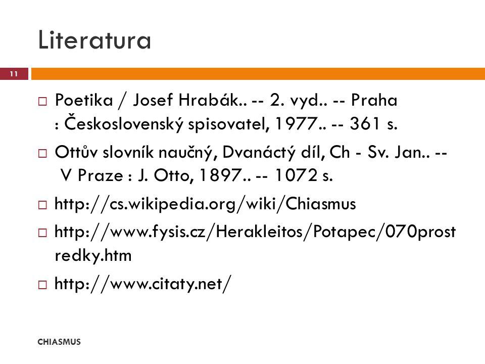  Poetika / Josef Hrabák.. -- 2. vyd.. -- Praha : Československý spisovatel, 1977.. -- 361 s.  Ottův slovník naučný, Dvanáctý díl, Ch - Sv. Jan.. --