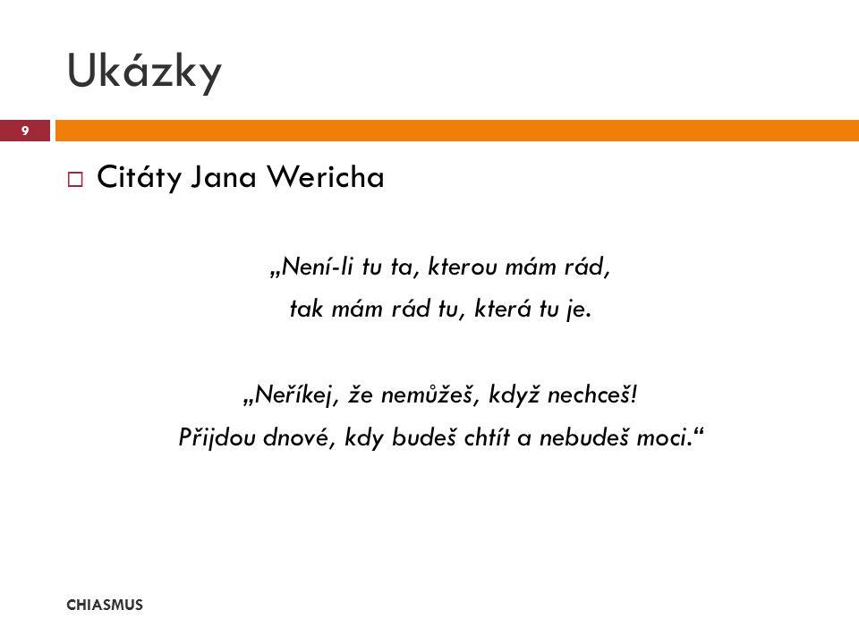 """ Citáty Jana Wericha """"Není-li tu ta, kterou mám rád, tak mám rád tu, která tu je. """"Neříkej, že nemůžeš, když nechceš! Přijdou dnové, kdy budeš chtít"""