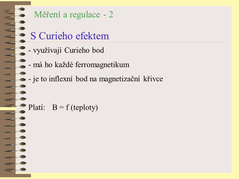 Měření a regulace - 2 S Curieho efektem - využívají Curieho bod - má ho každé ferromagnetikum - je to inflexní bod na magnetizační křivce Platí:B = f (teploty)