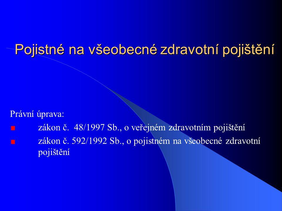 Pojistné na všeobecné zdravotní pojištění Právní úprava: zákon č. 48/1997 Sb., o veřejném zdravotním pojištění zákon č. 592/1992 Sb., o pojistném na v
