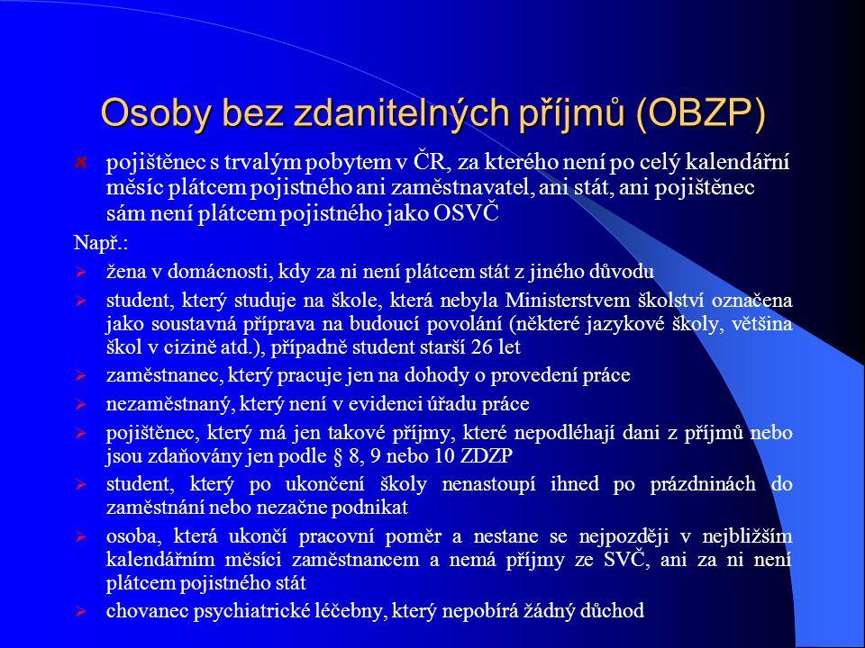 Osoby bez zdanitelných příjmů (OBZP) pojištěnec s trvalým pobytem v ČR, za kterého není po celý kalendářní měsíc plátcem pojistného ani zaměstnavatel,