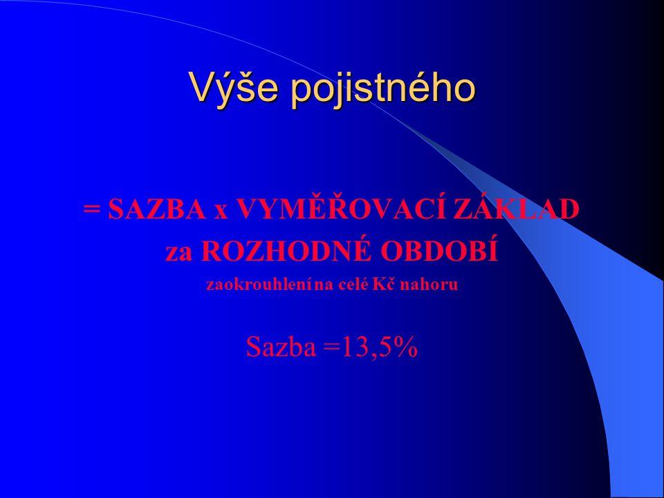 Výše pojistného = SAZBA x VYMĚŘOVACÍ ZÁKLAD za ROZHODNÉ OBDOBÍ zaokrouhlení na celé Kč nahoru Sazba =13,5%
