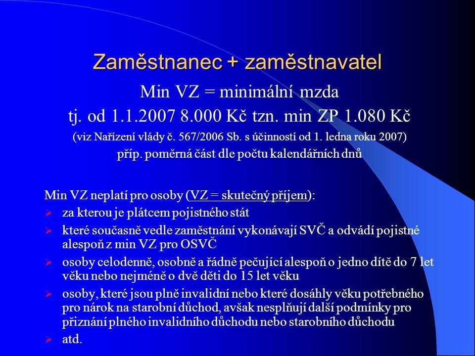Zaměstnanec + zaměstnavatel Min VZ = minimální mzda tj. od 1.1.2007 8.000 Kč tzn. min ZP 1.080 Kč (viz Nařízení vlády č. 567/2006 Sb. s účinností od 1