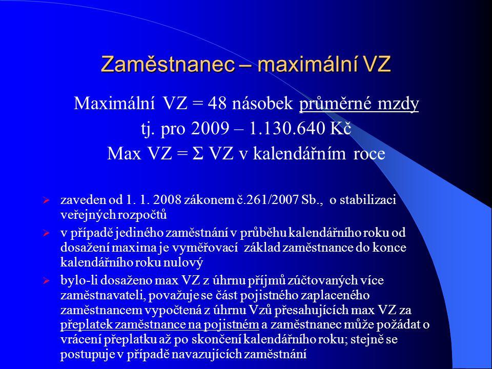 Zaměstnanec – maximální VZ Maximální VZ = 48 násobek průměrné mzdy tj. pro 2009 – 1.130.640 Kč Max VZ = Σ VZ v kalendářním roce  zaveden od 1. 1. 200