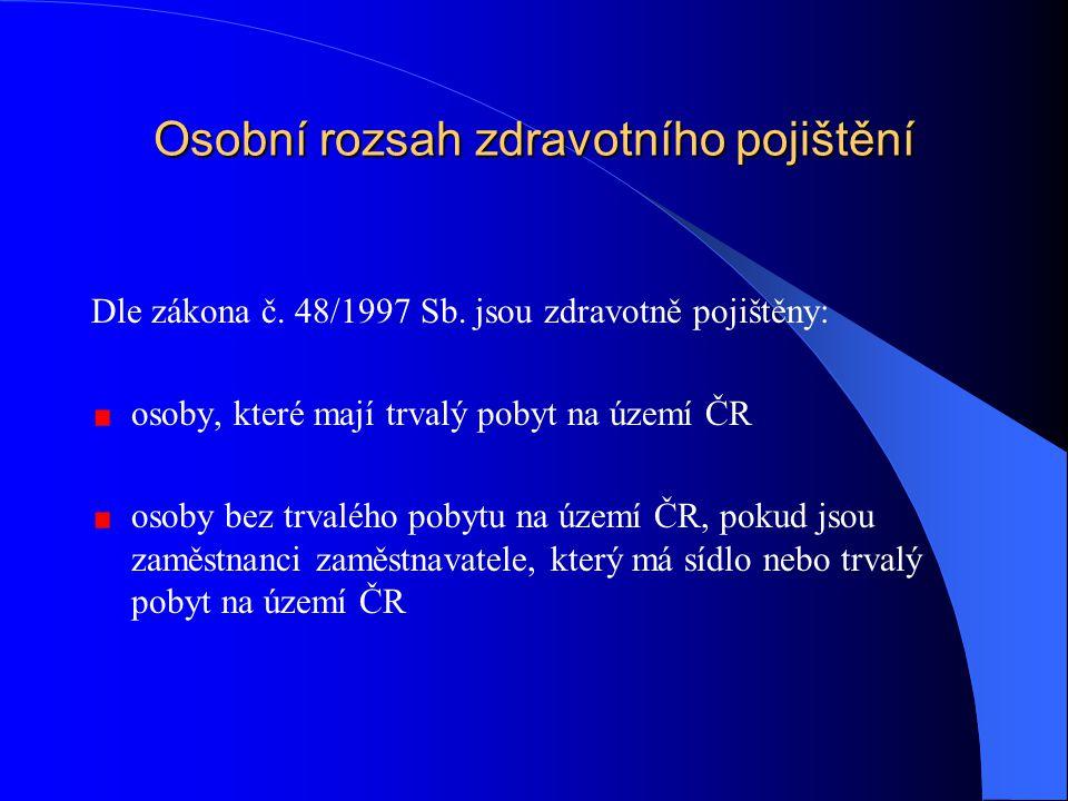 Osobní rozsah zdravotního pojištění Dle zákona č. 48/1997 Sb. jsou zdravotně pojištěny: osoby, které mají trvalý pobyt na území ČR osoby bez trvalého