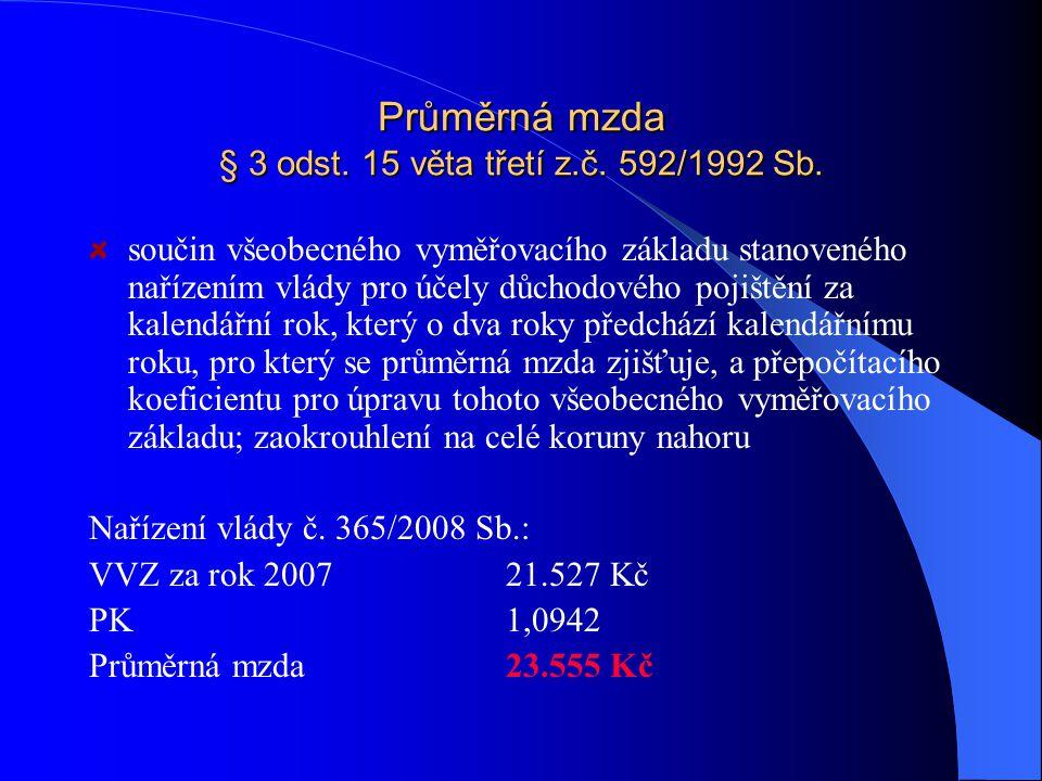 Průměrná mzda § 3 odst. 15 věta třetí z.č. 592/1992 Sb. součin všeobecného vyměřovacího základu stanoveného nařízením vlády pro účely důchodového poji