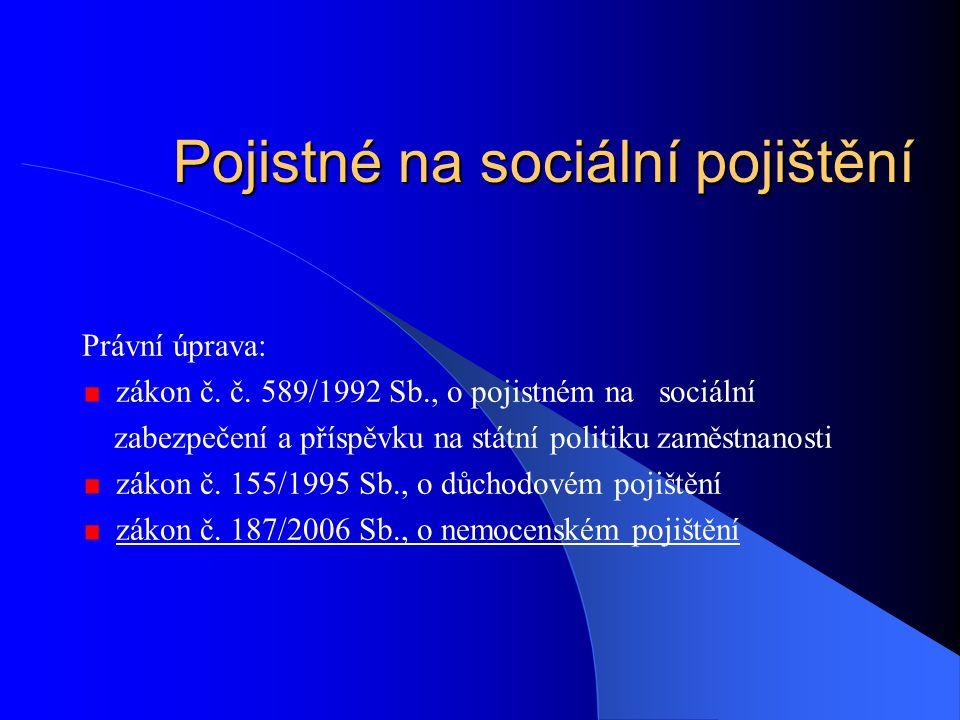 Pojistné na sociální pojištění Právní úprava: zákon č. č. 589/1992 Sb., o pojistném na sociální zabezpečení a příspěvku na státní politiku zaměstnanos