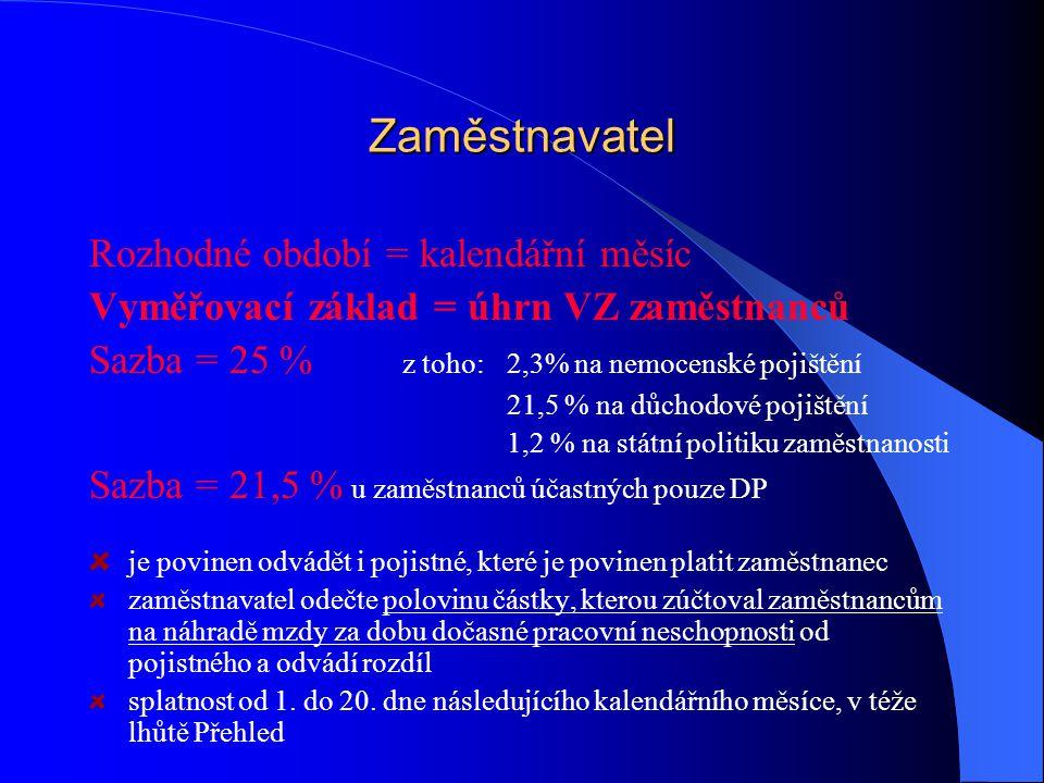 Zaměstnavatel Rozhodné období = kalendářní měsíc Vyměřovací základ = úhrn VZ zaměstnanců Sazba = 25 % z toho:2,3% na nemocenské pojištění 21,5 % na dů