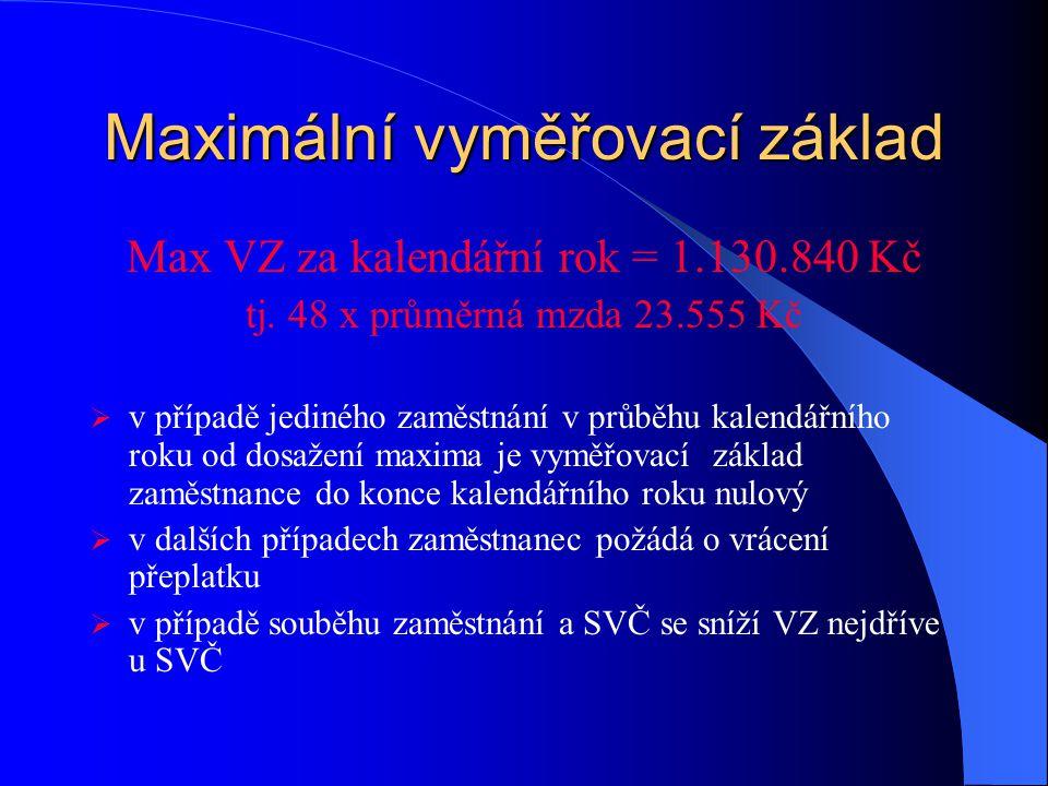 Maximální vyměřovací základ Max VZ za kalendářní rok = 1.130.840 Kč tj. 48 x průměrná mzda 23.555 Kč  v případě jediného zaměstnání v průběhu kalendá