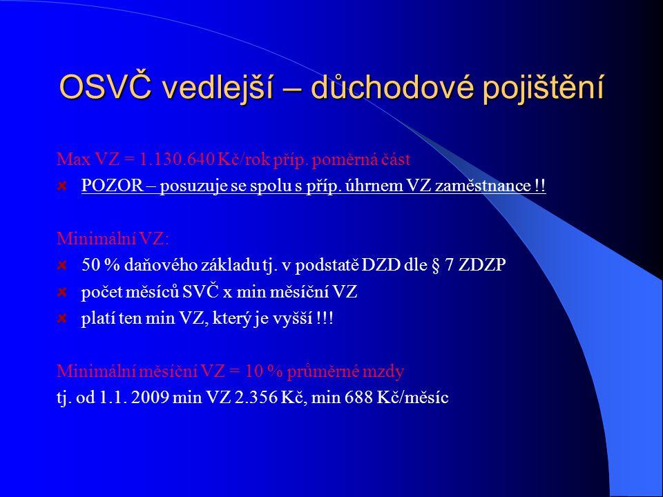 OSVČ vedlejší – důchodové pojištění Max VZ = 1.130.640 Kč/rok příp. poměrná část POZOR – posuzuje se spolu s příp. úhrnem VZ zaměstnance !! Minimální