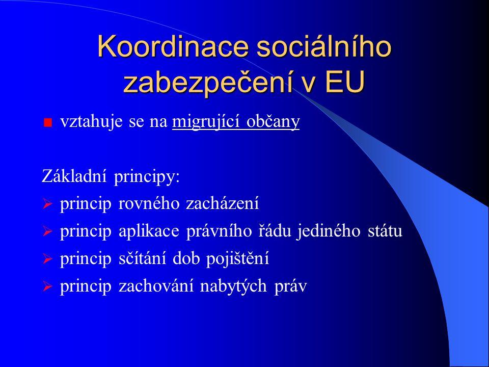 Koordinace sociálního zabezpečení v EU vztahuje se na migrující občany Základní principy:  princip rovného zacházení  princip aplikace právního řádu