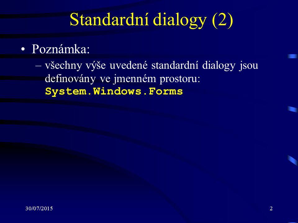 30/07/20152 Standardní dialogy (2) Poznámka: –všechny výše uvedené standardní dialogy jsou definovány ve jmenném prostoru: System.Windows.Forms