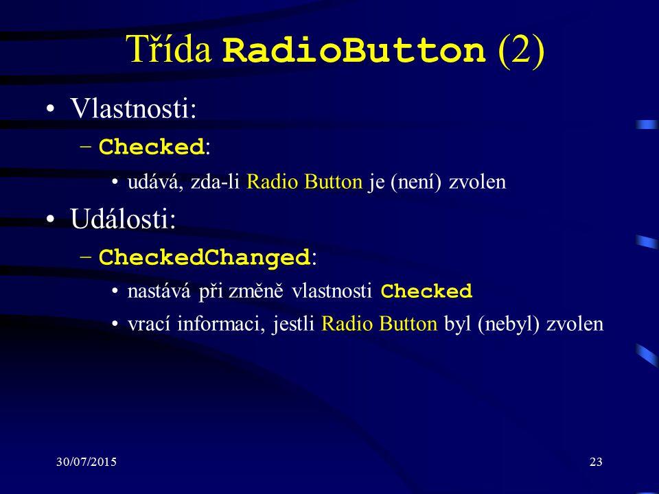30/07/201523 Třída RadioButton (2) Vlastnosti: –Checked : udává, zda-li Radio Button je (není) zvolen Události: –CheckedChanged : nastává při změně vlastnosti Checked vrací informaci, jestli Radio Button byl (nebyl) zvolen