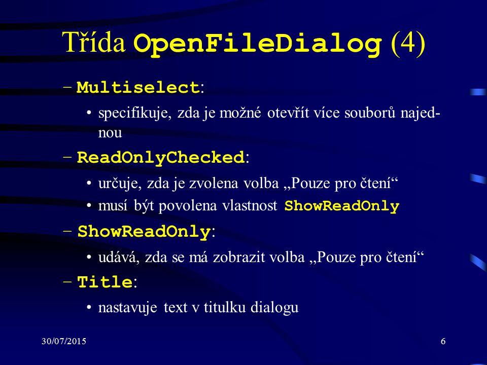 """30/07/20156 Třída OpenFileDialog (4) –Multiselect : specifikuje, zda je možné otevřít více souborů najed- nou –ReadOnlyChecked : určuje, zda je zvolena volba """"Pouze pro čtení musí být povolena vlastnost ShowReadOnly –ShowReadOnly : udává, zda se má zobrazit volba """"Pouze pro čtení –Title : nastavuje text v titulku dialogu"""