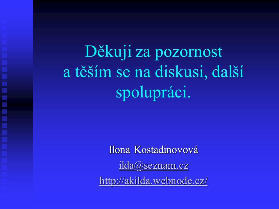 Děkuji za pozornost a těším se na diskusi, další spolupráci. Ilona Kostadinovová ilda@seznam.cz ilda@seznam.cz http://akilda.webnode.cz/