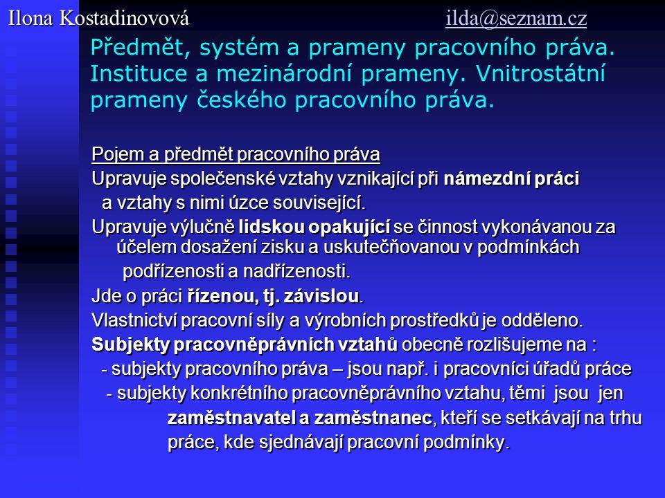 Předmět, systém a prameny pracovního práva. Instituce a mezinárodní prameny. Vnitrostátní prameny českého pracovního práva. Pojem a předmět pracovního