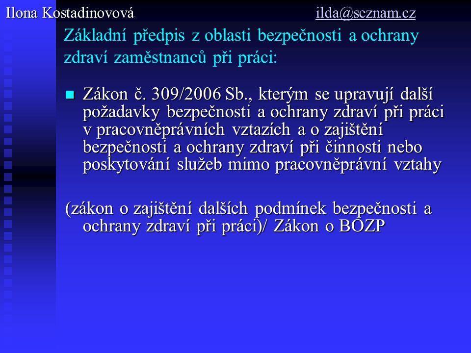 Základní předpis z oblasti bezpečnosti a ochrany zdraví zaměstnanců při práci: Zákon č. 309/2006 Sb., kterým se upravují další požadavky bezpečnosti a