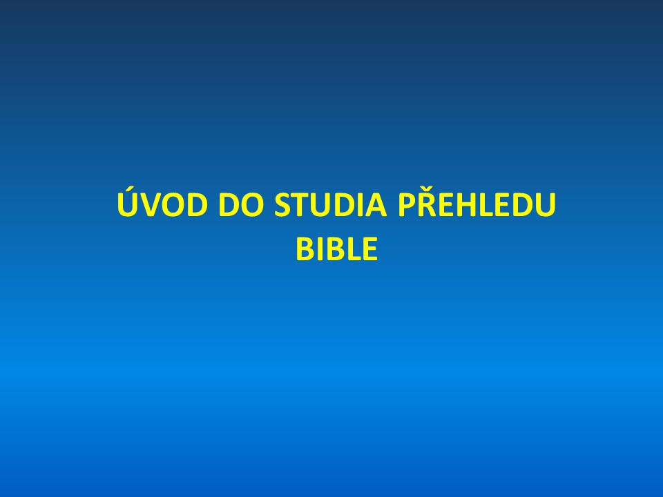 ÚVOD DO STUDIA PŘEHLEDU BIBLE