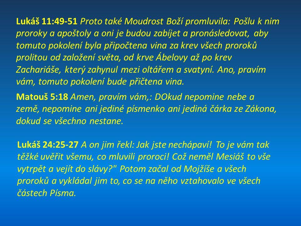 Lukáš 11:49-51 Proto také Moudrost Boží promluvila: Pošlu k nim proroky a apoštoly a oni je budou zabíjet a pronásledovat, aby tomuto pokolení byla př