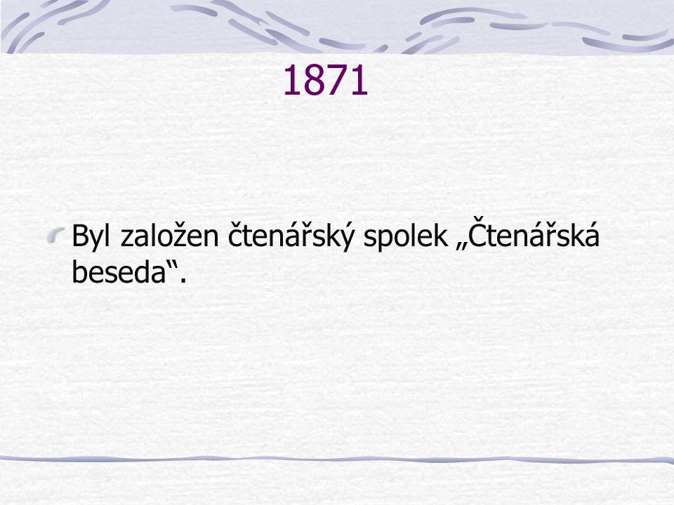 """1871 Byl založen čtenářský spolek """"Čtenářská beseda""""."""