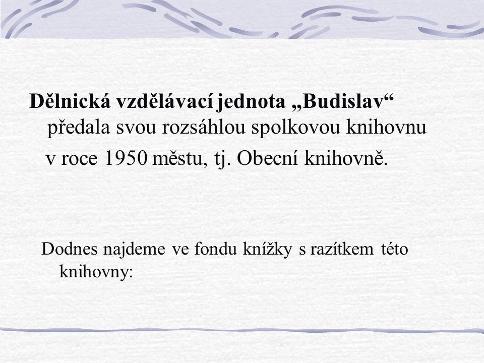"""Dodnes najdeme ve fondu knížky s razítkem této knihovny: Dělnická vzdělávací jednota """"Budislav"""" předala svou rozsáhlou spolkovou knihovnu v roce 1950"""