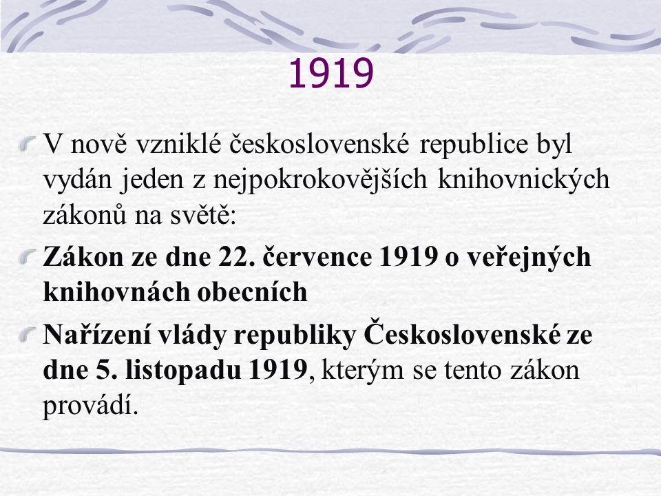 1919 V nově vzniklé československé republice byl vydán jeden z nejpokrokovějších knihovnických zákonů na světě: Zákon ze dne 22. července 1919 o veřej