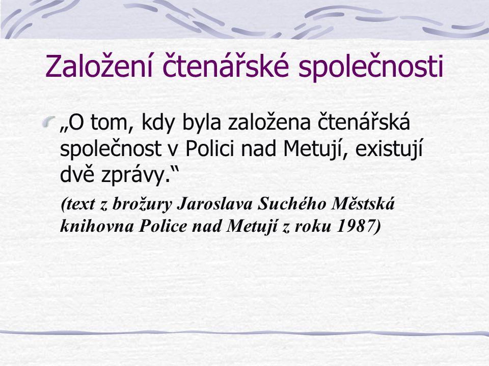 """Založení čtenářské společnosti """"O tom, kdy byla založena čtenářská společnost v Polici nad Metují, existují dvě zprávy."""" (text z brožury Jaroslava Suc"""