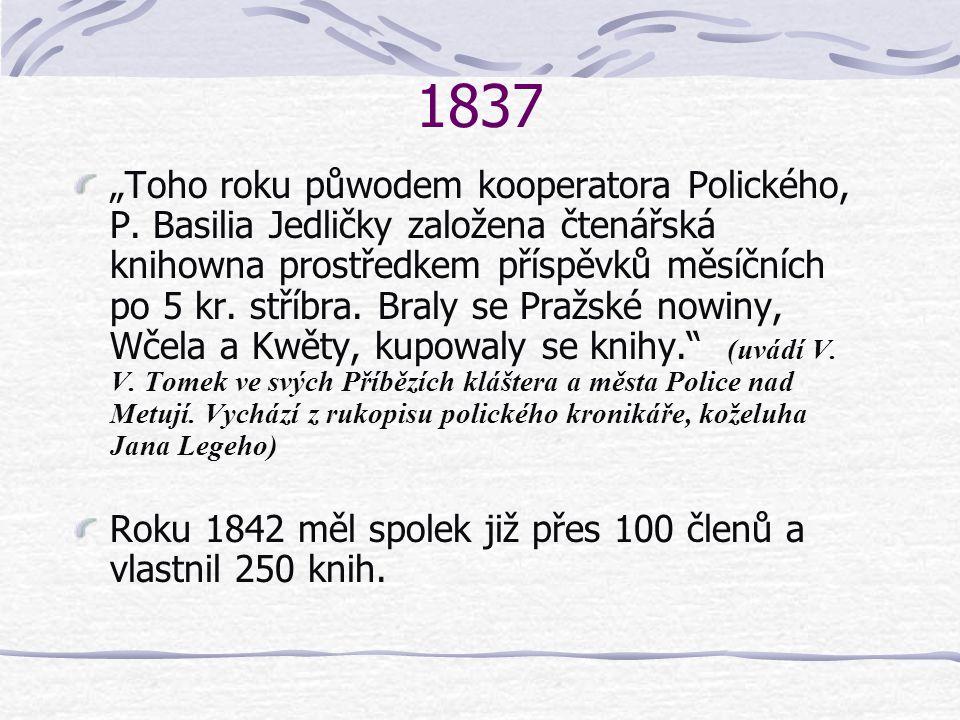 """1837 """"Toho roku půwodem kooperatora Polického, P. Basilia Jedličky založena čtenářská knihowna prostředkem příspěvků měsíčních po 5 kr. stříbra. Braly"""