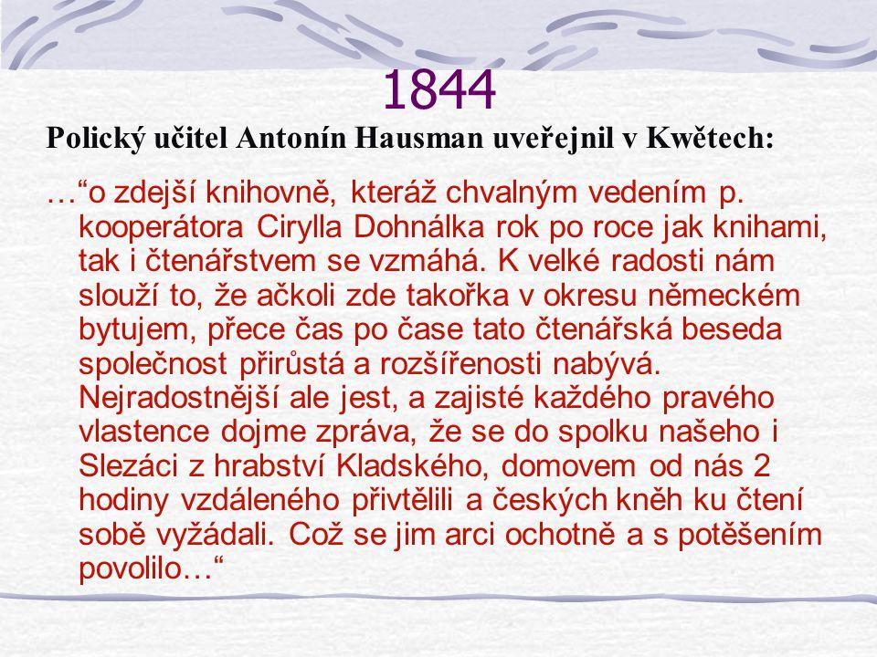 """1844 Polický učitel Antonín Hausman uveřejnil v Kwětech: …""""o zdejší knihovně, kteráž chvalným vedením p. kooperátora Cirylla Dohnálka rok po roce jak"""