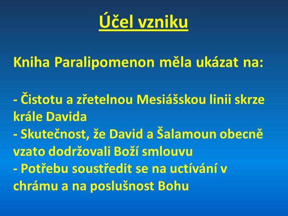 Účel vzniku Kniha Paralipomenon měla ukázat na: - Čistotu a zřetelnou Mesiášskou linii skrze krále Davida - Skutečnost, že David a Šalamoun obecně vza