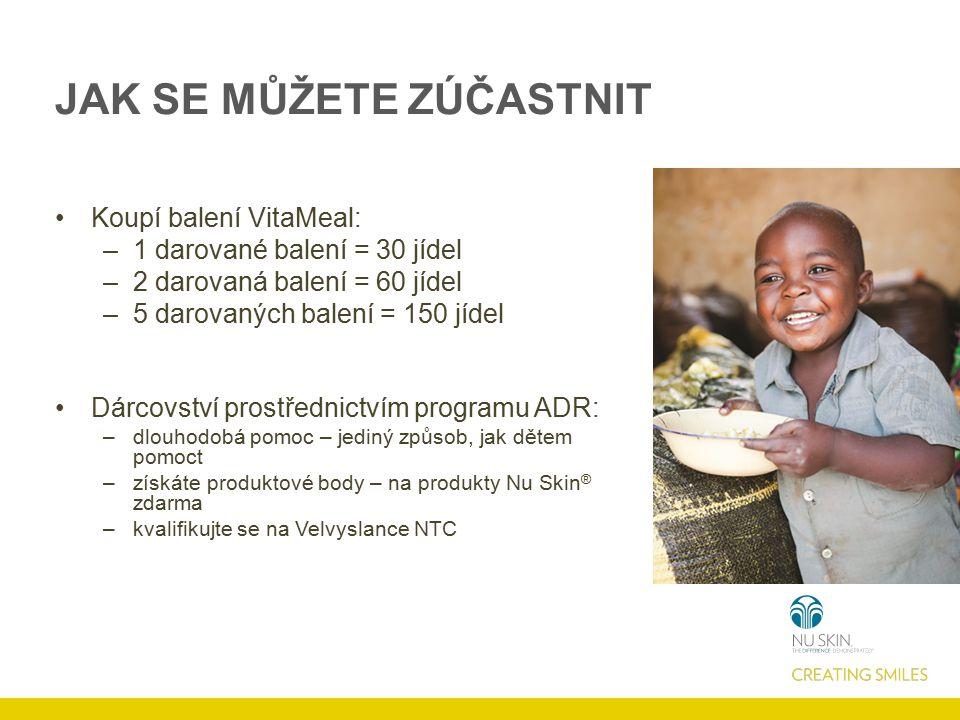 JAK SE MŮŽETE ZÚČASTNIT Koupí balení VitaMeal: –1 darované balení = 30 jídel –2 darovaná balení = 60 jídel –5 darovaných balení = 150 jídel Dárcovství prostřednictvím programu ADR: –dlouhodobá pomoc – jediný způsob, jak dětem pomoct –získáte produktové body – na produkty Nu Skin ® zdarma –kvalifikujte se na Velvyslance NTC