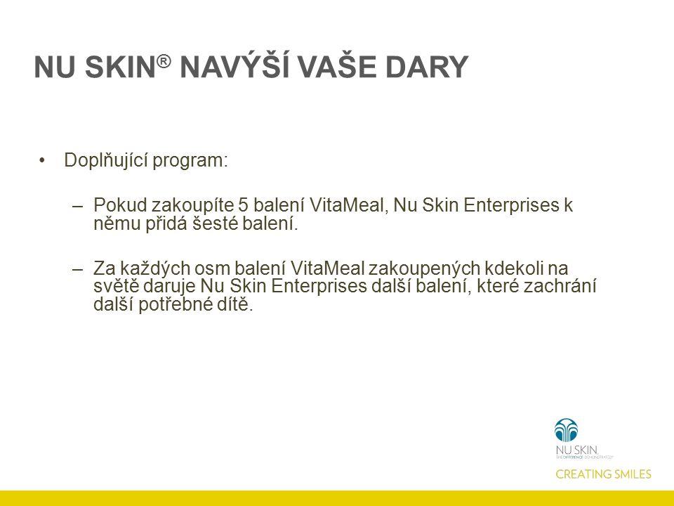 NU SKIN ® NAVÝŠÍ VAŠE DARY Doplňující program: –Pokud zakoupíte 5 balení VitaMeal, Nu Skin Enterprises k němu přidá šesté balení. –Za každých osm bale