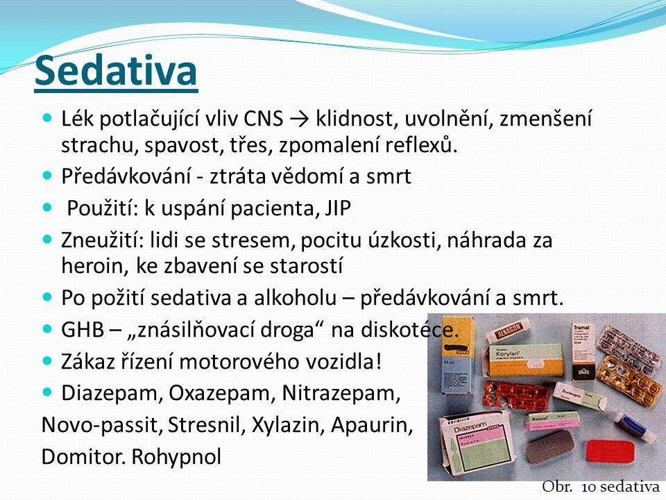Sedativa Lék potlačující vliv CNS → klidnost, uvolnění, zmenšení strachu, spavost, třes, zpomalení reflexů. Předávkování - ztráta vědomí a smrt Použit