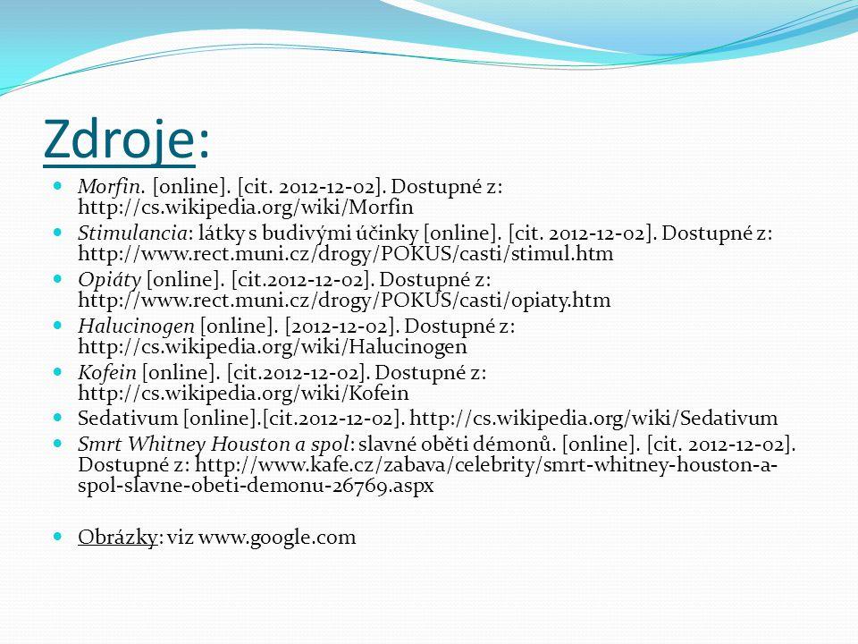 Zdroje: Morfin. [online]. [cit. 2012-12-02]. Dostupné z: http://cs.wikipedia.org/wiki/Morfin Stimulancia: látky s budivými účinky [online]. [cit. 2012