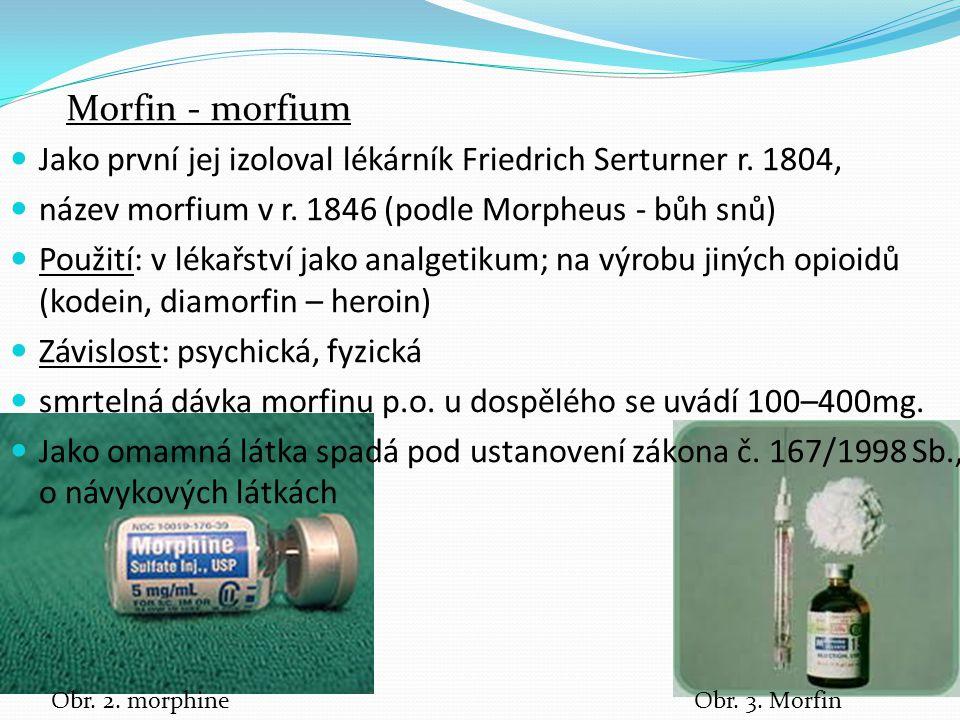 Jako první jej izoloval lékárník Friedrich Serturner r. 1804, název morfium v r. 1846 (podle Morpheus - bůh snů) Použití: v lékařství jako analgetikum